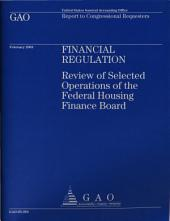 Financial Regulation: Review of Selected Operations of the Federal Housing Finance Board