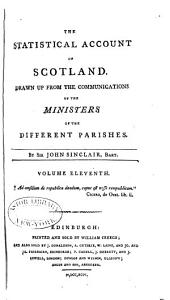 The statistical account of Scotland: Drawn up from the communications of the ministers of the different parishes, Volume 11