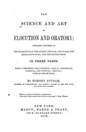 The Science and Art of Elocution and Oratory: Containing Specimens of the Eloquence of the Pulpit, the Bar, the Stage, the Legislative Hall, and the Battlefield