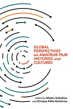 Global Perspectives on Amateur Film Histories and Cultures PDF