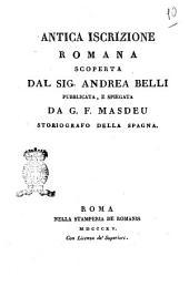 Antica iscrizione romana scoperta dal sig. Andrea Belli pubblicata, e spiegata da G.F. Masdeu storiografo della Spagna
