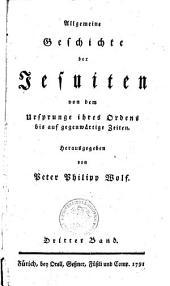 Allgemeine Geschichte der Jesuiten von dem Ursprunge ihres Ordens bis auf gegenwärtige Zeiten: Dritter Band, Band 3