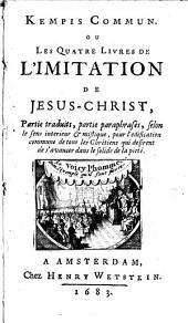 Kempis commun, ou Les quatre livres de l'Imitation de Jésus-Christ, partie traduits, partie paraphrases: Volume1