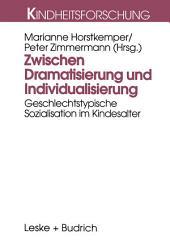 Zwischen Dramatisierung und Individualisierung: Geschlechtstypische Sozialisation im Kindesalter