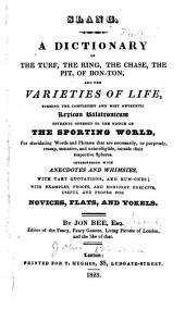 Slang: A Dictionary of the Turf, the Ring, the Chase, the Pit, Or Bon-ton, and the Varieties of Life, Forming the Completest and Most Authentic Lexicon Balatronicum Hitherto Offered to the Notice of the Sporting World ...