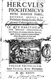 Hercules Piochymicus Petri Ioannis Fabri ... in quo penitissima tum Moralis Philosophiae, tum Chymica artis arcana, laboribus Herculis ...