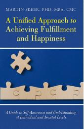 A Unified Approach to Achieving Fulfillment and Happiness: A Guide to Self-Awareness and Understanding at Individual and Societal Levels