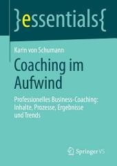 Coaching im Aufwind: Professionelles Business-Coaching: Inhalte, Prozesse, Ergebnisse und Trends