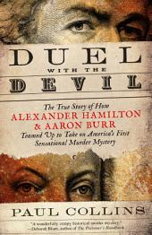 Duel with the Devil: The True Story of How Alexander Hamilton and Aaron Burr Teamed Up to Take onAmerica's First Sensational Murder Mystery