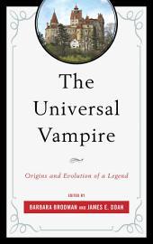 The Universal Vampire: Origins and Evolution of a Legend