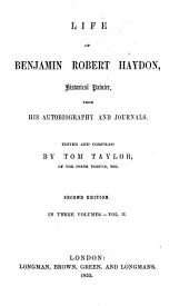 Life of Benjamin Robert Haydon: Historical Painter, from His Autobiography and Journals, Volume 2
