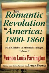 The Romantic Revolution in America: 1800-1860: Main Currents in American Thought
