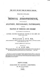 Principles of Medical Jurisprudence: With So Much of Anatomy, Physiology, Pathology, and the Practice of Medicine and Surgery as are Essential to be Known by Lawyers, Coroners, Magistrates, Oficers of the Army and Navy, Etc., Etc