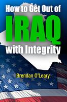 How to Get Out of Iraq with Integrity PDF