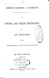 Geirlyfr Saesoneg a Chymraeg: An English and Welsh Dictionary; Also, an Analysis of the Orthography of the Welsh Language
