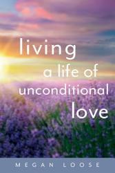 Living A Life Of Unconditional Love Book PDF