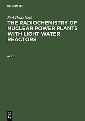 The Radiochemistry of Nuclear Power Plants with Light Water Reactors PDF
