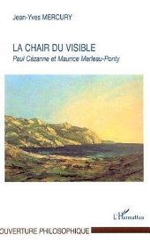 La Chair du visible: Paul Cézanne et Maurice Merleau-Ponty