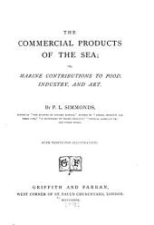 The Commercial Products of the Sea: Or, Marine Contributions to Food, Industry, and Art