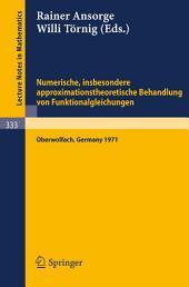 Numerische, insbesondere approximationstheoretische Behandlung von Funktionalgleichungen: Vorträge einer Tagung im Mathematischen Forschungsinstitut Oberwolfach, 4.-8.12.1972