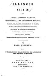 Illinois as it is: Its History, Geography, Statistics, Constitution, Laws, Government, Finances, Climate, Soil, Plants, Animals, State of Health, Prairies, Agriculture, Cattle-breeding, Orcharding, Cultivation of the Grape, Timber-growing, Market-prices, Lands and Land-prices, Geology, Mining, Commerce, Banks, Railroads, Public Institutions, Newspapers, Etc., Etc