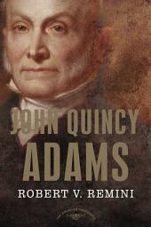 John Quincy Adams: The American Presidents Series: The 6th President, 1825-1829