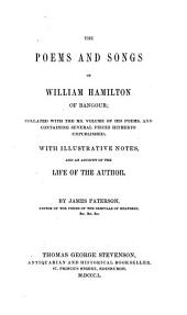 The poems and songs of William Hamilton of Bangour: collated with the ms. volume of his poems, and containing several pieces hitherto unpublished; with illustrative notes, and an account of the life of the author