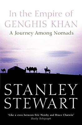 In the Empire of Genghis Khan  A Journey Among Nomads  Text Only