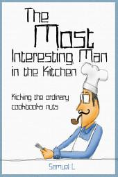 The Most Interesting Man in the Kitchen