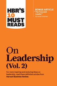 HBR s 10 Must Reads on Leadership  Vol  2  with bonus article  The Focused Leader  By Daniel Goleman  Book