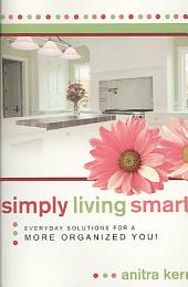 Simply Living Smart: Everyday Solutions for a More Organized You!