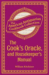 The Cook's Oracle, and Housekeeper's Manual: Containing Receipts for Cookery, and Directions for Carving