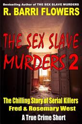 The Sex Slave Murders 2: The Chilling Story of Serial Killers Fred & Rosemary West (A True Crime Short)