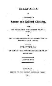 Memoirs by a Celebrated Literary and Political Character: From the Resignation of Sir Robert Walpole in 1742 to the Establishment of Lord Chatham's Second Administration in 1757 : Containing Strictures on Some of the Most Distinguished Men of that Time