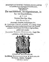 Disputationvm theologicarvm in confessionem & apologiam remonstrantium, quadragesima, quæ est quarta, de verè fidelium, seu regenitorum, in hac vitâ imperfectione: qvam ... svb præsidio ... Jacobi Triglandii ...