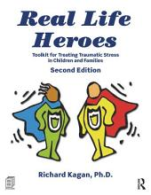 Real Life Heroes: Toolkit for Treating Traumatic Stress in Children and Families, 2nd Edition, Edition 2
