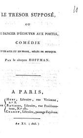 Le trésor supposé, ou Le danger d'écouter aux portes,: comédie en un acte et en prose, mêlée de musique