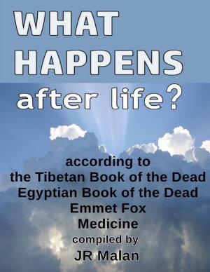 What Happens After Life  According to the Tibetan Book of the Dead  Egyptian Book of the Dead  Emmet Fox  Medicine