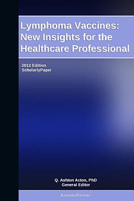Lymphoma Vaccines: New Insights for the Healthcare Professional: 2012 Edition