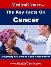 The Key Facts on Cancer: Everything You Need to Know About Cancer