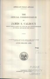 The Official Correspondence of James S. Calhoun While Indian Agent at Santa Fé and Superintendent of Indian Affairs in New Mexico