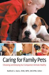 Caring for Family Pets: Choosing and Keeping Our Companion Animals Healthy: Choosing and Keeping Our Companion Animals Healthy