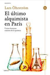 El último alquimista en París: Y otras historias curiosas de la química