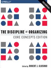 The Discipline of Organizing: Core Concepts Edition: Edition 4