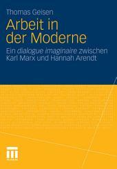 Arbeit und Subjektwerdung in der Moderne: Ein dialogue imaginaire zwischen Karl Marx und Hannah Arendt
