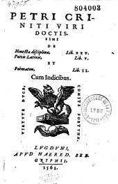 Petri Criniti,... de Honesta disciplina lib. XXV, poetis latinis lib. V et poematon lib. II, cum indicibus