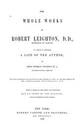 The whole works of Robert Leighton, archbishop of Glasgow: to which is prefixed a life of the author