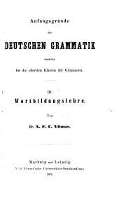 Anfangsgründe der deutschen Grammatik: Wortbildungslehre, von A.F.C. Vilmar [hrsg. von G. Theodor Dithmar