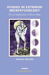 Studies in Extended Metapsychology: Clinical Applications of Bion's Ideas