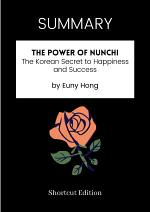 SUMMARY - The Power Of Nunchi: The Korean Secret To Happiness And Success By Euny Hong